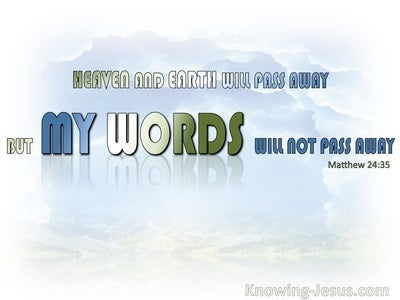 Matthew 24:35 Heaven And  Earth Will Pass Away But My Words Will Last (white)